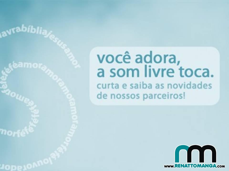 Você Adora - Som Livre - a mais nova parceria do nosso site - www.renattomanga.com.br
